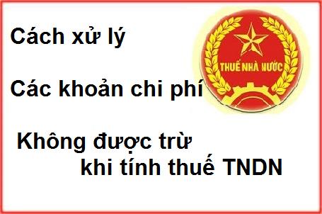 xử lý chi phí không được trừ khi tính thuế TNDN