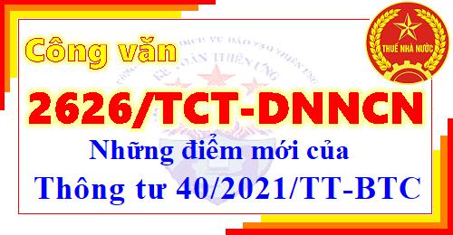 Công văn 2626/TCT-DNNCN điểm mới Thông tư 40/2021/TT-BTC