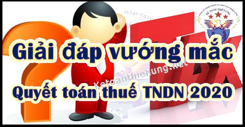 Trả lời vướng mắc Quyết toán thuế TNDN năm 2020