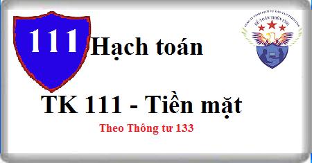 Tải khoản 111 Tiền mặt theo TT 133 - Cách hạch toán