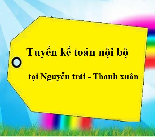 TUYỂN KẾ TOÁN NỘI BỘ tại Nguyễn Trãi - Thanh xuân